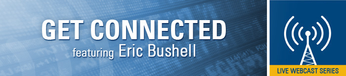 Get Connected Featuring Eric Bushell - Live Webcast Series